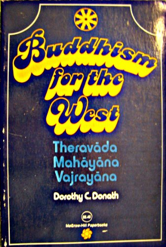 9780070175334: Buddhism for the West: TheravAda, MahAyAna and VajrayAna; A Comprehensive Review of Buddhist History, Philosophy, and Teachings from the Time of t