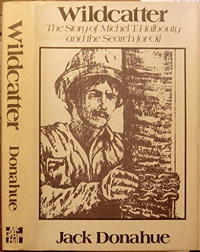 9780070175426: Wildcatter: The Story of Michel T. Halbouty and the Search for Oil