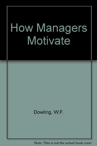 How Managers Motivate: W.F. Dowling, Leonard