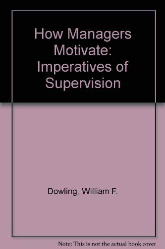 9780070176683: How Managers Motivate: The Imperatives of Supervision