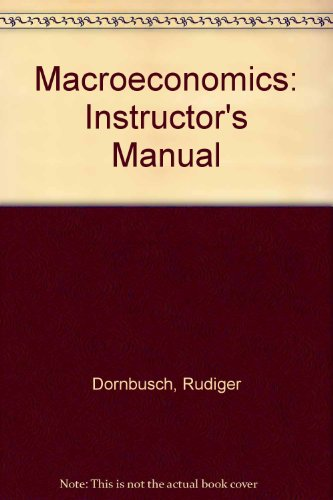 Macroeconomics: Instructor's Manual: Rudiger Dornbusch