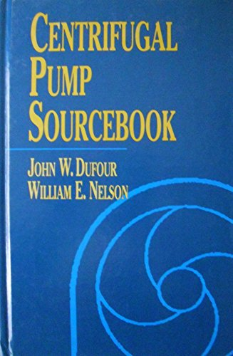Centrifugal Pump Sourcebook: Dufour, John, and William E. Nelson