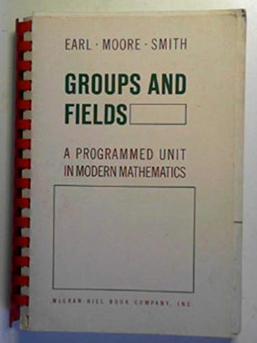 9780070187764: Groups and Fields: a Programmed Unit in Modern Mathematics