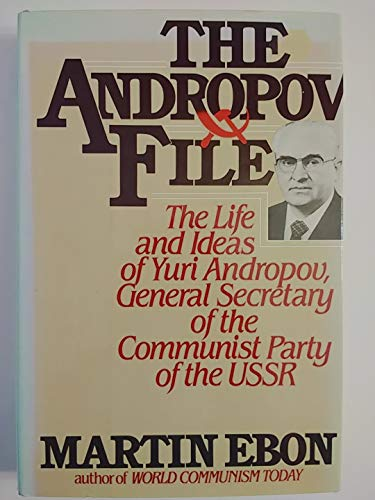 9780070188617: The Andropov File: The Life and Ideas of Yuri V. Andropov General Secretary of the Communist Party of the Soviet Union