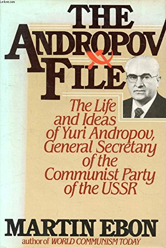 9780070188617: The Andropov file: The life and ideas of Yuri V. Andropov, general secretary of the Communist Party of the Soviet Union