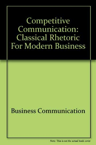 9780070189300: Competitive Communication: Classical Rhetoric for Modern Business (College Custom Series)