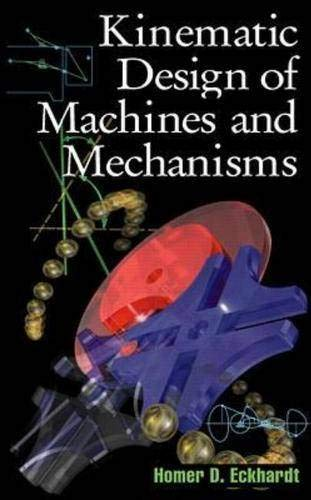 Kinematic Design of Machines and Mechanisms: Homer D. Eckhardt
