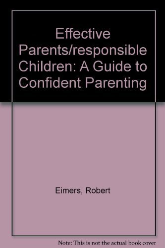 9780070191082: Effective Parents/Responsible Children: A Guide to Confident Parenting