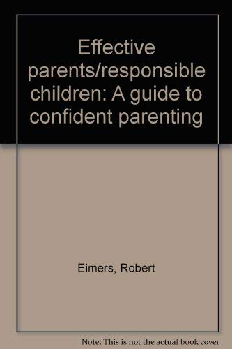 9780070191532: Effective parents/responsible children: A guide to confident parenting