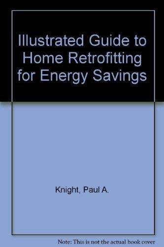 9780070194908: Illustrated Guide to Home Retrofitting for Energy Savings