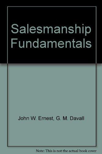 Salesmanship Fundamentals: Creative Selling for Today's Market: John W. Ernest,