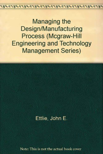 Managing the Design/Manufacturing Process (Mcgraw-Hill Engineering and: Ettlie, John E.