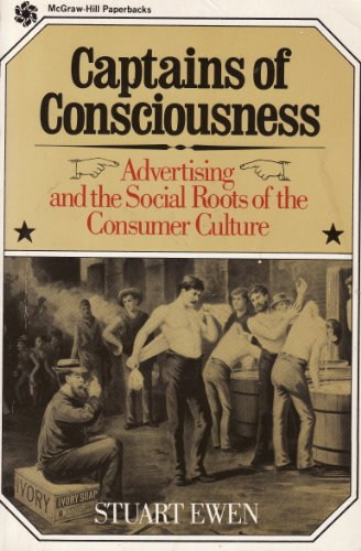 9780070198463: Captains of Consciousness: Advertising and the Social Roots of the Consumer Culture