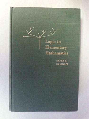 Logic in Elementary Mathematics: Exner, R.M.; Rosskopf,