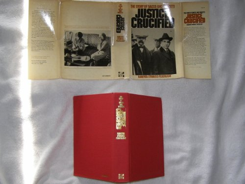 Justice crucified: The story of Sacco and Vanzetti: Feuerlicht, Roberta Strauss