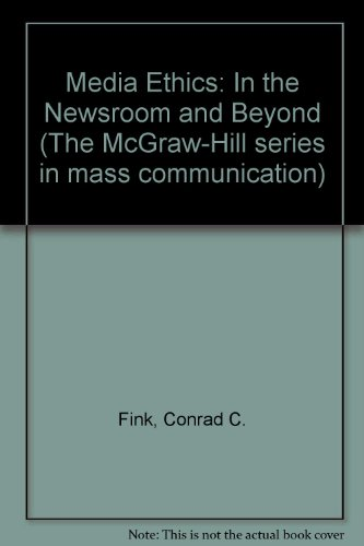 9780070209763: Media Ethics: In the Newsroom and Beyond (Mcgraw-Hill Series in Mass Communication)