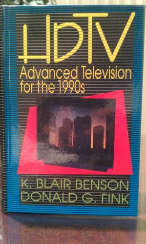 HDTV Advanced Television for the 1990s: Benson, K. Blair and Fink, Donald G.