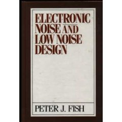 Electronic Noise and Low Noise Design: Fish, Peter J.