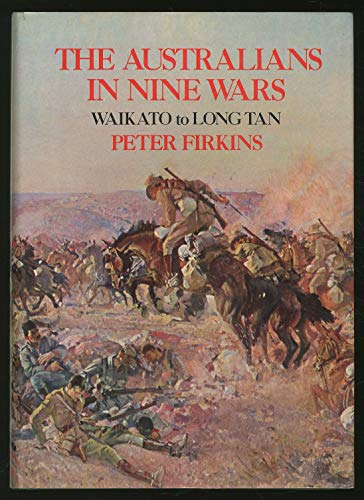 The Australians in nine wars. Waikato to Long Tan.: FIRKINS, PETER