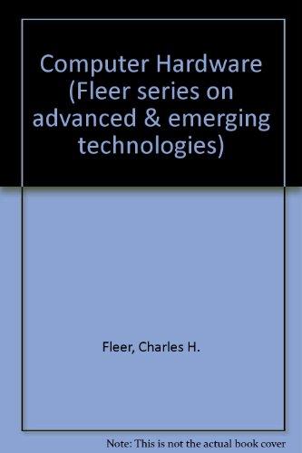 Computer Hardware (Fleer Series on Advanced and Emerging Technologies): Fleer, Charles H.
