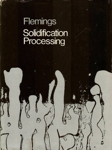 Solidification Processing (McGraw-Hill Series in Materials Science and Engineering): Flemings, ...