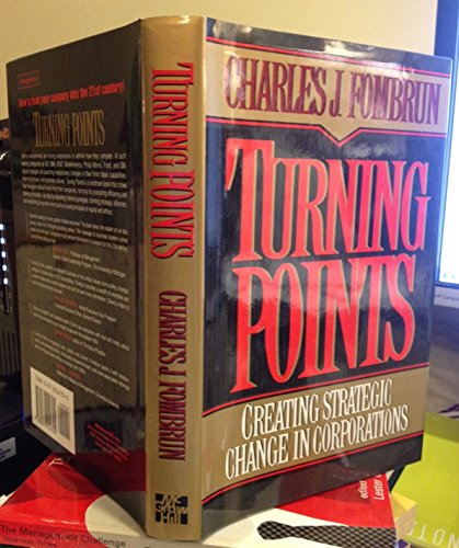 Turning Points Creating Strategic Change in Corporations (0070214700) by Charles J. Fombrun