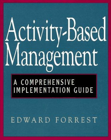 Activity-Based Management: A Comprehensive Implementation Guide: Forrest,Edward