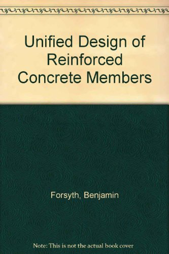Unified Design of Reinforced Concrete Members: Forsyth, Benjamin