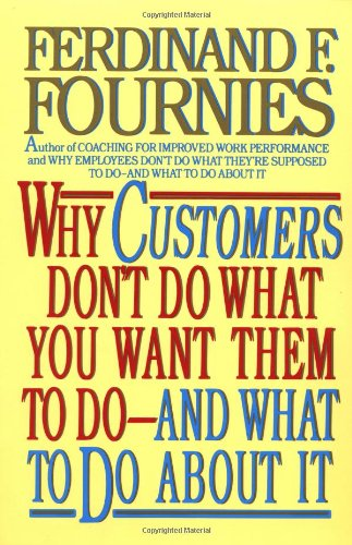 9780070217010: Why Customers Don't Do What You Want Them to Do and What to Do About It