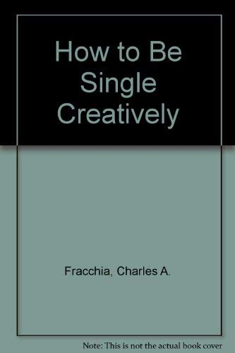 9780070217652: How to be Single Creatively