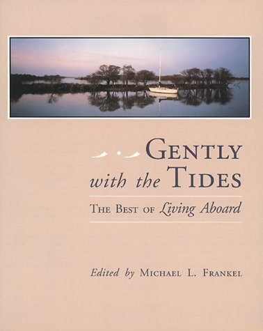 Gently With the Tides: The Best of Living Aboard: Frankel, Michael L.