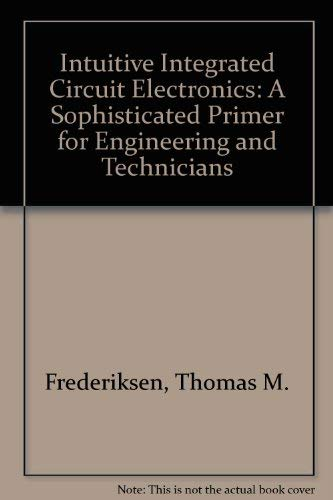 9780070219236: Intuitive Integrated Circuit Electronics: A Sophisticated Primer for Engineering and Technicians