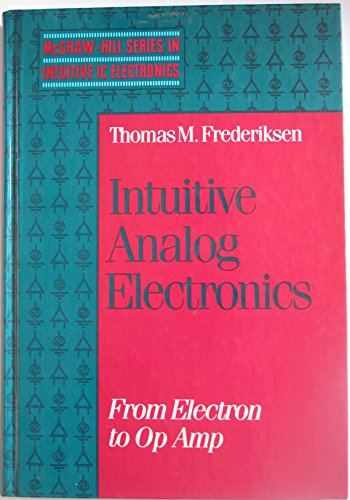 9780070219625: Intuitive Analog Electronics: From Electron to Op Amp (Mcgraw Hill Series in Intuitive Ic Electronics)