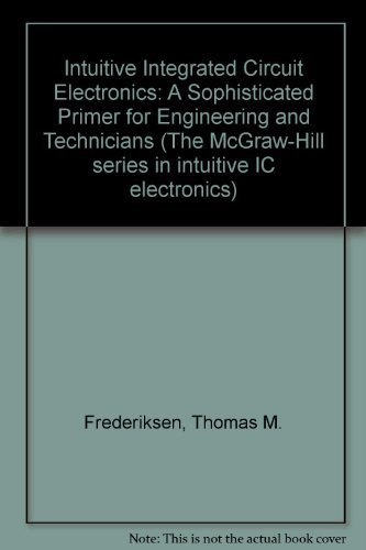 9780070219687: Intuitive Ic Electronics: A Sophisticated Primer for Engineers and Technicians (Mcgraw Hill Series in Intuitive Ic Electronics)