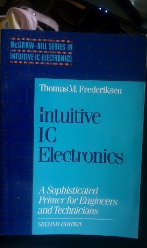 9780070219694: Intuitive Ic Electronics: A Sophisticated Primer for Engineers and Technicians (McGraw-Hill Series in Intuitive IC Electronics)