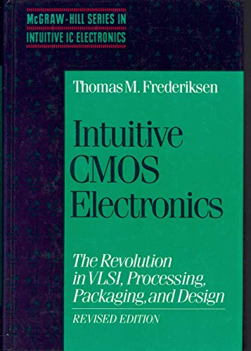 Intuitive CMOS Electronics: The Revolution in Vlsi, Processing, Packaging, and Design, Revised ...
