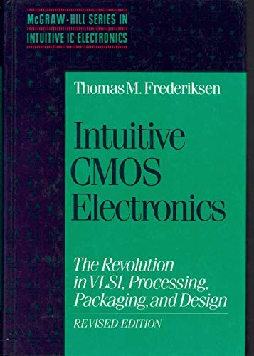 9780070219700: Intuitive CMOS Electronics: The Revolution in VLSI, Processing, Packaging and Design (The McGraw-Hill series in intuitive IC electronics)
