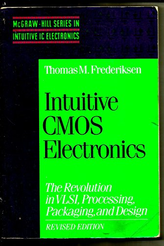 9780070219717: Intuitive Cmos Electronics: The Revolution in Vlsi, Processing, Packaging and Design (The McGraw-Hill series in intuitive IC electronics)