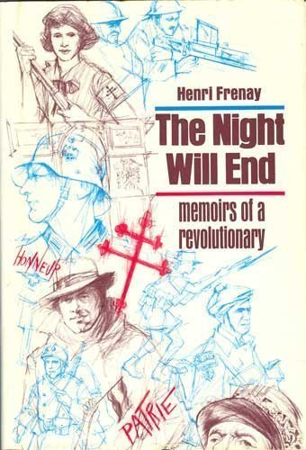 The Night Will End: Memoirs of a Revolutionary: Frenay, Henri