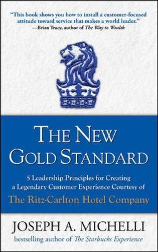 9780070221741: [(The New Gold Standard: 5 Leadership Principles for Creating a Legendary Customer Experience Courtesy of the Ritz-Carlton Hotel Company )] [Author: Joseph Michelli] [Aug-2008]