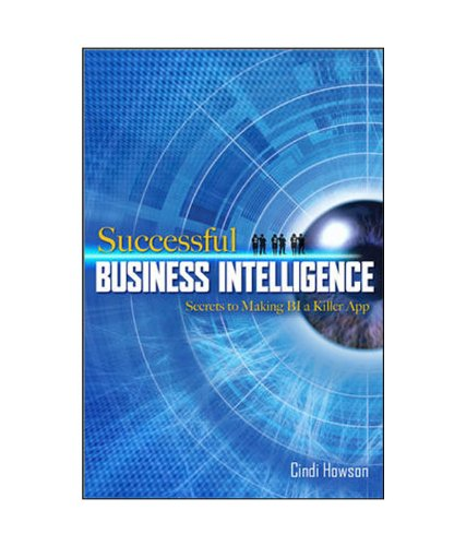 Successful Business Intelligence: Secrets to Making BI a Killer Applications: Cindi Howson