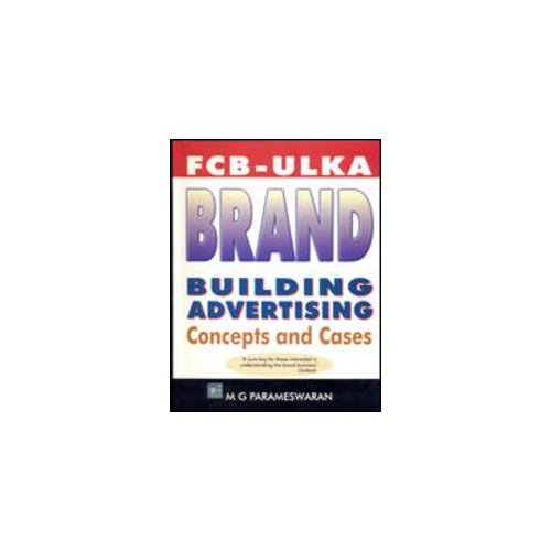 Fcb-Ulka: Brand Building Advertising: Concepts and Cases: M.G. Parameswaran