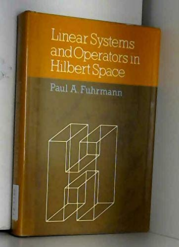 Linear Systems and Operators in Hilbert Space: Fuhrmann, Paul A.