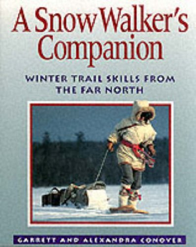 A Snow Walker's Companion: Winter Trail Skills from the Far North (0070228922) by Conover, Garrett; Conover, Alexandra