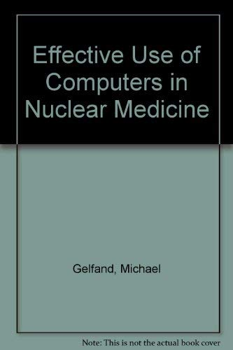 9780070230934: Effective Use of Computers in Nuclear Medicine: Practical Clinical Applications in the Imaging Laboratory