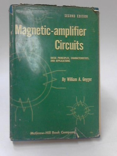 Magnetic-Amplifier Circuits: Basic Principles, Characteristics, and Applications,: Geyger, William A.