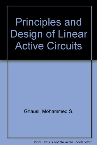 Principles and Design of Linear Active Circuits: Ghausi, Mohammed Shuaib