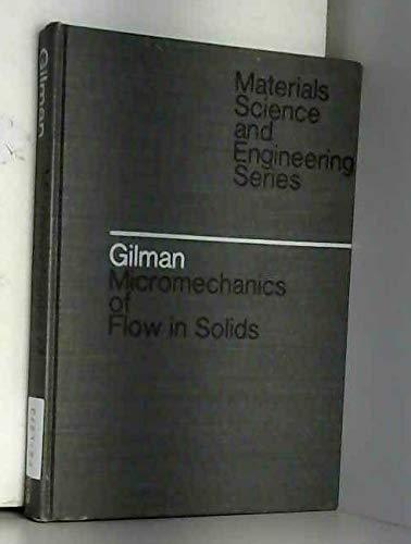 Micromechanics of flow in solids: Gilman, John J.