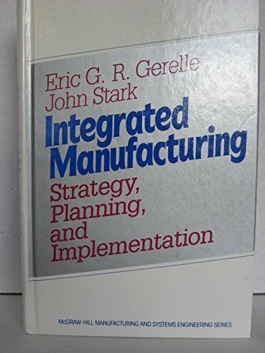 9780070232358: Integrated Manufacturing: Strategy, Planning, and Implementation (McGraw-Hill manufacturing and systems engineering series)