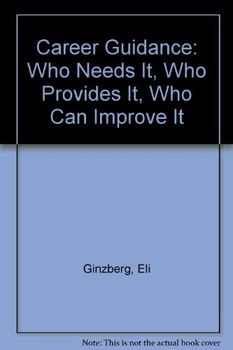 Career guidance: who needs it, who provides it, who can improve it: Ginzberg, Eli
